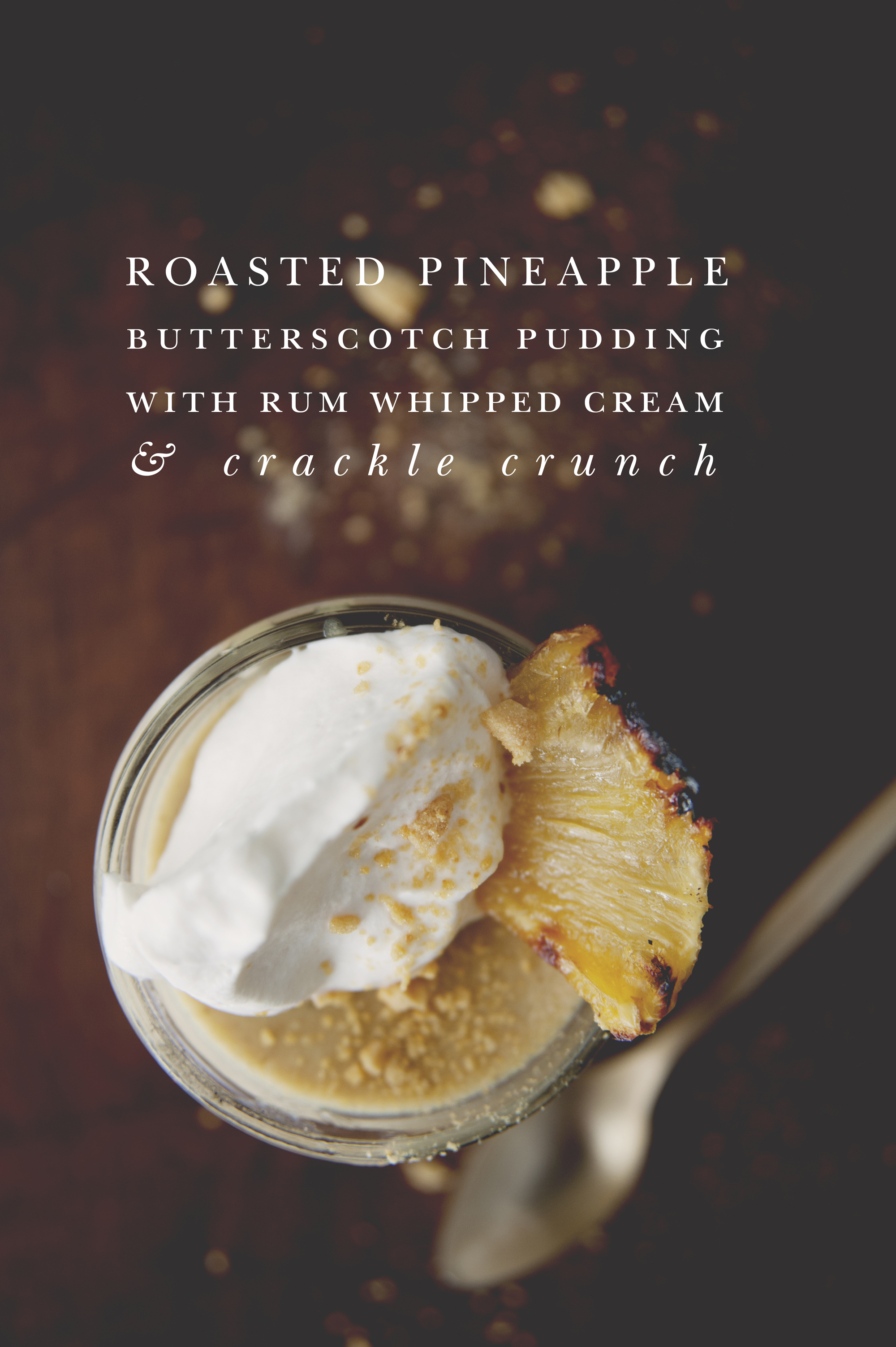 ROASTED PINEAPPLE BUTTERSCOTCH PUDDING WITH RUM WHIPPED CREAM ...