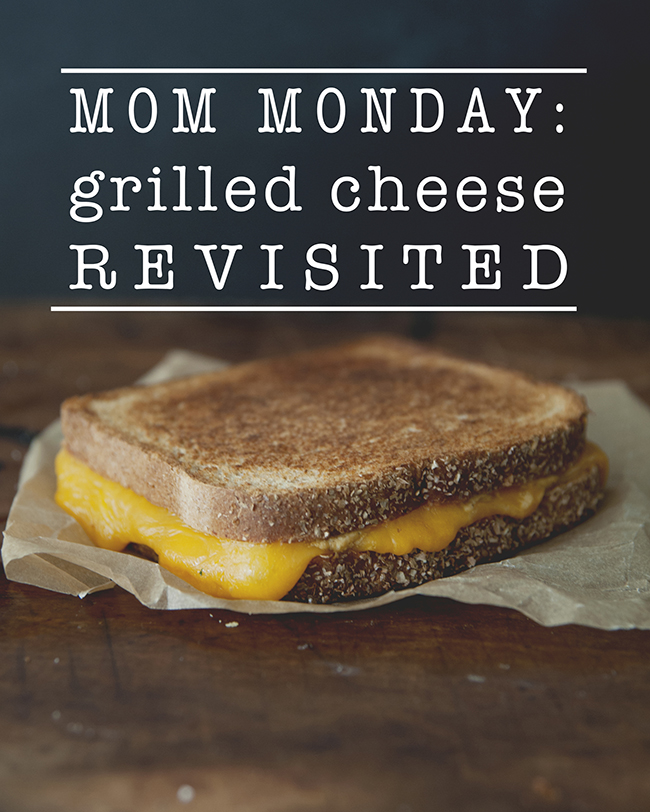 MOM MONDAY: GRILLED CHEESE