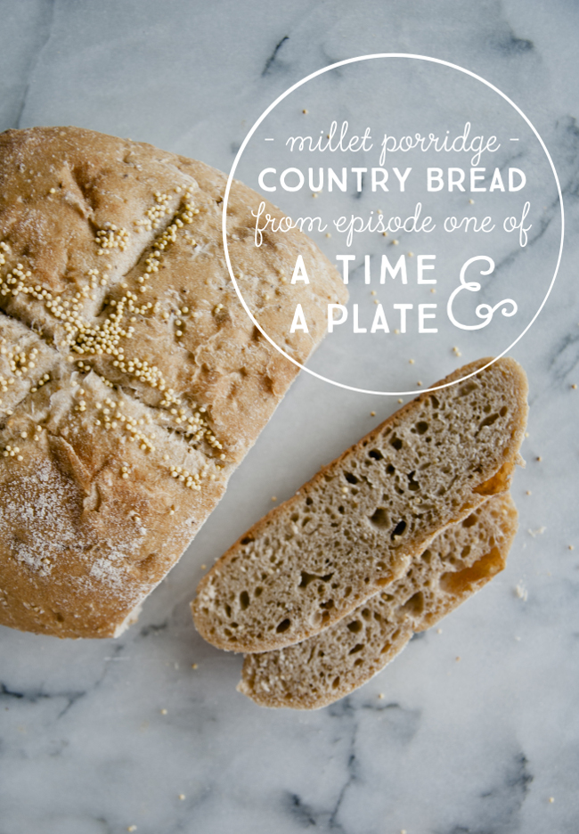 MILLET PORRIDGE COUNTRY BREAD // A TIME AND A PLATE, EPISODE 1